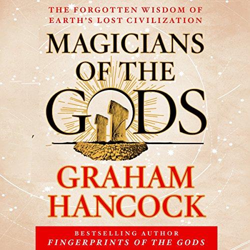 Magicians of the Gods: The Forgotten Wisdom of Earth's Lost Civilization