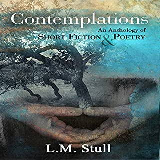 Contemplations     An Anthology of Short Fiction & Poetry              By:                                                                                                                                 L.M. Stull                               Narrated by:                                                                                                                                 Hollie Jackson                      Length: 1 hr and 59 mins     1 rating     Overall 5.0