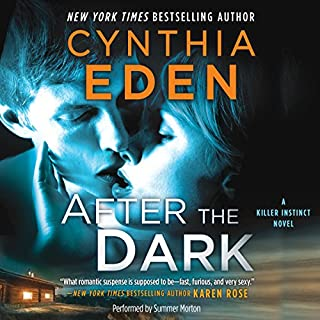 After the Dark     Killer Instinct              By:                                                                                                                                 Cynthia Eden                               Narrated by:                                                                                                                                 Summer Morton                      Length: 9 hrs and 39 mins     2 ratings     Overall 4.0