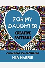 For My Daughter: Creative Patterns, Colouring For Grown-Ups Paperback