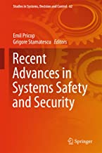 Recent Advances in Systems Safety and Security (Studies in Systems, Decision and Control Book 62)