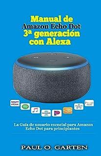 Manual de  Amazon Echo Dot 3a generación con Alexa: La Guía de usuario esencial para Amazon Echo Dot para principiantes