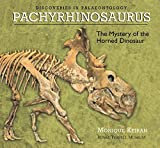 Pachyrhinosaurus: The Mystery of the Horned Dinosaur by Monique Keiran (January 01,2010)