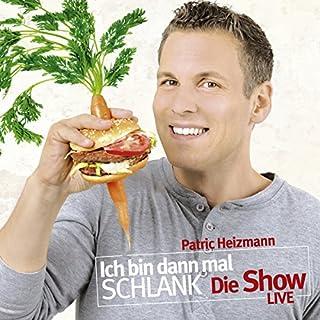 Ich bin dann mal schlank - Die Show     Live              Autor:                                                                                                                                 Patric Heizmann                               Sprecher:                                                                                                                                 Patric Heizmann                      Spieldauer: 1 Std. und 23 Min.     638 Bewertungen     Gesamt 4,5