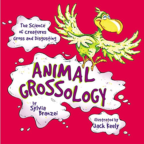 Animal Grossology: The Science of Creatures Gross and Disgusting