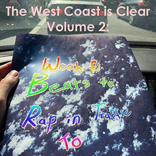 The West Coast is Clear Vol. 2: Woah-Fi Beats to Rap in Traffic To [Explicit]