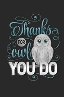 Thanks For Owl You Do: Funny Blank Lined Journal Notebook, 120 Pages, Soft Matte Cover, 6 x 9