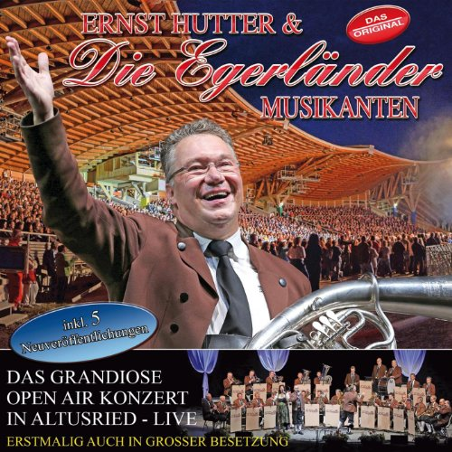 Ernst Hutter & Die Egerländer Musikanten - Das Grandiose Open Air Konzert In Altusried - Live