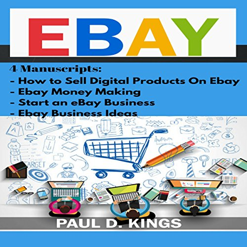 EBay     4 Manuscripts - How to Sell Digital Products on Ebay, Ebay Money Making, Start an eBay Business, Ebay Business Ideas              By:                                                                                                                                 Paul D. Kings                               Narrated by:                                                                                                                                 Dave Wright                      Length: 2 hrs and 15 mins     Not rated yet     Overall 0.0