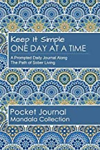 Keep It Simple - One Day at a Time: Peaceful Mandala Collection: A prompted journal along the path of sober living -  perfect guided recovery notebook. (ODAAT Pocket Journal)