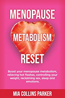 Menopause Metabolism Reset: Boost Your Menopause Metabolism, Relieve Hot Flashes, Control Your Weight, Reclaim Sex, Sleep ...
