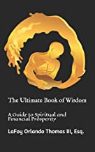 The Ultimate Book of Wisdom: A Guide to Spiritual and Financial Prosperity