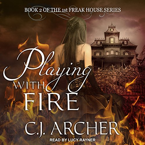 Playing with Fire     1st Freak House Series, Book 2              By:                                                                                                                                 C. J. Archer                               Narrated by:                                                                                                                                 Lucy Rayner                      Length: 8 hrs and 34 mins     53 ratings     Overall 4.4