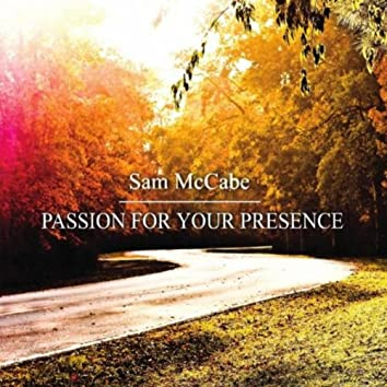 Passion for Your Presence