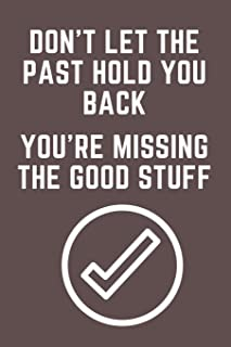 DON'T let the past hold you back, you're missing the good stuff: A journal for Self-Exploration