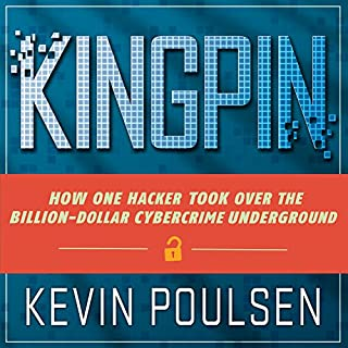 Kingpin     How One Hacker Took Over the Billion-Dollar Cybercrime Underground              Written by:                                                                                                                                 Kevin Poulsen                               Narrated by:                                                                                                                                 Eric Michael Summerer                      Length: 8 hrs and 8 mins     6 ratings     Overall 4.7