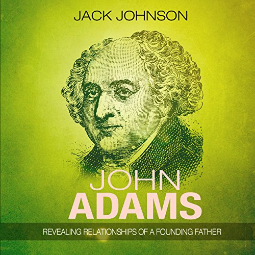John Adams: Revealing Relationships of a Founding Father audiobook cover art