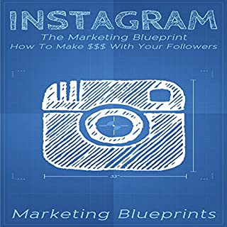 Instagram: The Marketing Blueprint - How to Make $$$ with Your Followers (Marketing Blueprints, Book 1) audiobook cover art