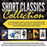 Short Classics Collection: A Christmas Carol, Alice in Wonderland, Call of the Wild, Dr. Jekyll and Mr. Hyde, The Metamorphosis, and More