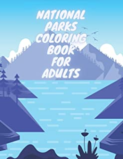 National Parks Coloring Book For Adults: A Beautiful Travel Coloring Book Of Famous National Parks Relaxing Nature And Inc...