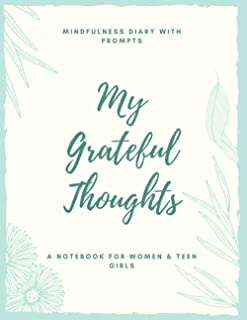 Mindfulness Diary With Prompts: My Grateful Thoughts: A Notebook for Women & Teen Girls: Daily Gratitude Journal | Self Im...