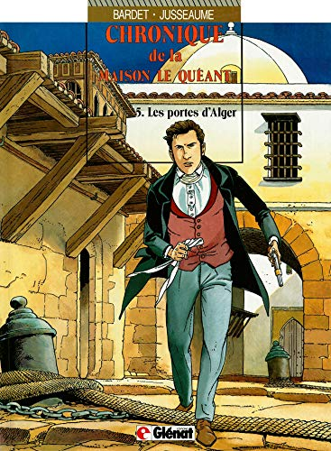Chronique de la Maison Le Quéant, tome 5 : Les portes d'Alger