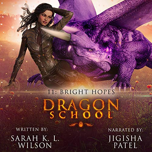 Dragon School: Bright Hopes                   By:                                                                                                                                 Sarah K. L. Wilson                               Narrated by:                                                                                                                                 Jigisha Patel                      Length: 1 hr and 58 mins     3 ratings     Overall 4.7