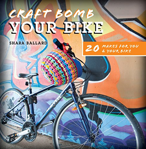 Craft Bomb Your Bike: 20 makes for you and your bike (English Edition)