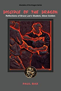 Disciple of the Dragon: Reflections of Bruce Lee Student, Steve Golden (Disciple of the Dragon, Steve Golden)