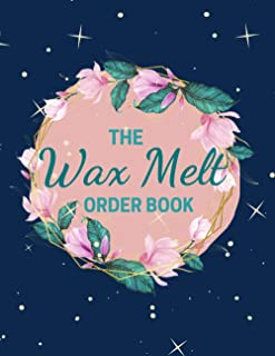 The Wax Melt Order Book: Sales Daily Log Book, Online businesses, Customer Order Tracker, Purchase Order Log, Home Based S...