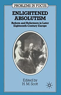 Enlightened Absolutism: Reform and Reformers in Later Eighteenth-Century Europe