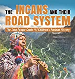The Incans and Their Road System - The Inca People Grade 4 - Children's Ancient History