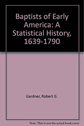 Baptists of Early America: A Statistical History, 1639-1790