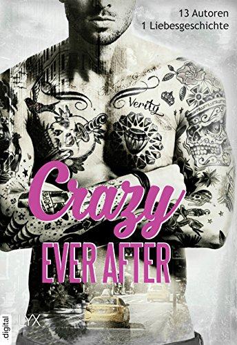 Crazy Ever After: 13 Autoren - 1 Liebesgeschichte