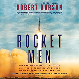 Rocket Men     The Daring Odyssey of Apollo 8 and the Astronauts Who Made Man's First Journey to the Moon              By:                                                                                                                                 Robert Kurson                               Narrated by:                                                                                                                                 Ray Porter,                                                                                        Robert Kurson                      Length: 12 hrs and 20 mins     38 ratings     Overall 4.9