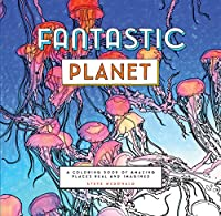 Fantastic Planet: A Coloring Book of Amazing Places Real and Imagined (Coloring Book for Everyone, Planet Coloring Book) (Colouring Books)