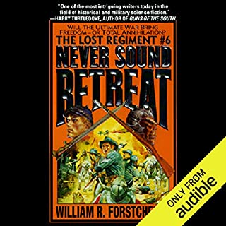 Never Sound Retreat     The Lost Regiment, Book 6              Written by:                                                                                                                                 William R. Forstchen                               Narrated by:                                                                                                                                 Patrick Lawlor                      Length: 11 hrs and 8 mins     1 rating     Overall 5.0