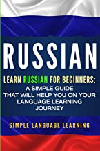 Russian: Learn Russian for Beginners: A Simple Guide that Will Help You on Your Language Learning Journey