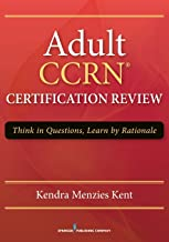 Adult CCRN Certification Review: Think in Questions, Learn by Rationales – Comprehensive CCRN Exam Book, Includes Practice Test Questions with Rationale for Critical Care Registered Nurses