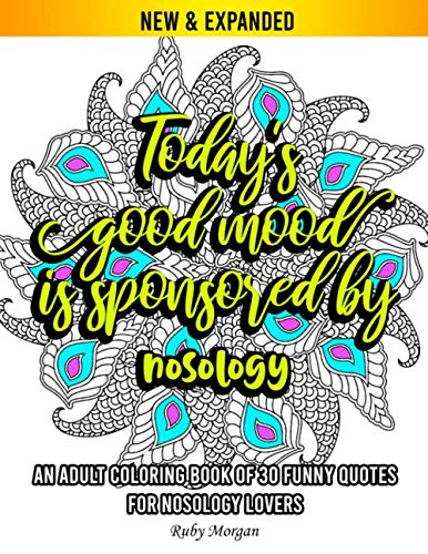 Compare Textbook Prices for An Adult Coloring Book of 30 Funny Quotes for nosology Lovers: 30 Funny Sayings & Beautiful Mandala Patterns to Color,Art Therapy Activity Book for ... Colouring Books for Grown Ups  ISBN 9798635965573 by Morgan, Ruby