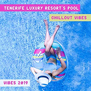 Tenerife Luxury Resort's Pool Chillout Vibes 2019