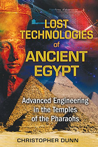 Compare Textbook Prices for Lost Technologies of Ancient Egypt: Advanced Engineering in the Temples of the Pharaohs Illustrated Edition ISBN 9781591431022 by Dunn, Christopher