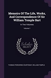 Memoirs of the Life, Works, and Correspondence of Sir William Temple Bart: In Two Volumes; Volume 1
