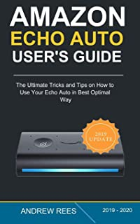 Amazon Echo Auto Setup and User's Guide: The Ultimate Tricks and Tips on How to Use Your Echo Auto in Best Optimal Way