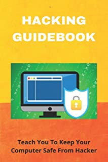 Hacking Guidebook: Teach You To Keep Your Computer Safe From Hacker: How To Protect Against Social Engineering Attacks