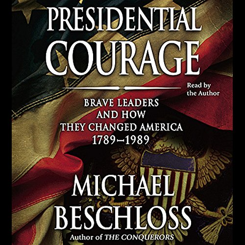 Presidential Courage     Brave Leaders and How They Changed America 1789-1989              By:                                                                                                                                 Michael Beschloss                               Narrated by:                                                                                                                                 Michael Beschloss                      Length: 6 hrs and 28 mins     96 ratings     Overall 3.8