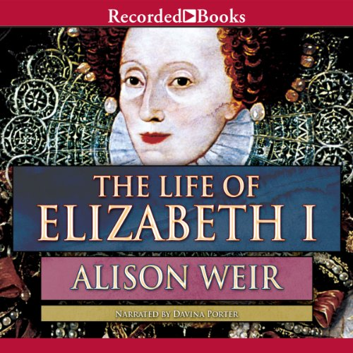 The Life of Elizabeth I                   By:                                                                                                                                 Alison Weir                               Narrated by:                                                                                                                                 Davina Porter                      Length: 23 hrs and 57 mins     1,543 ratings     Overall 4.3