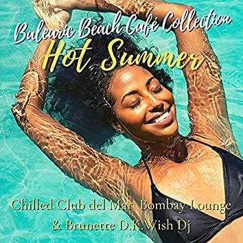 Hot Summer Balearic Beach Café Collection: Lounge & House Selection