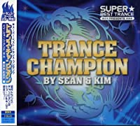 SUPER★BEST TRANCE presents TRANCE CHAMPION by Sean & Kim