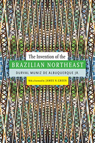The Invention of the Brazilian Northeast (Latin America in Translation) (English Edition)
